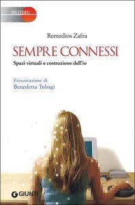 Libro Sempre connessi. Spazi virtuali e costruzione dell'io Remedios Zafra