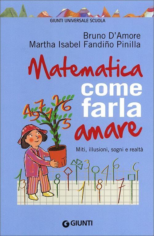 Matematica, come farla amare. Miti, illusioni, sogni e realtà