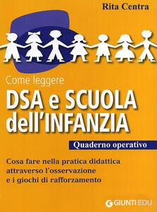 Foto Cover di Come leggere DSA e scuola dell'infanzia. Quaderno operativo, Libro di Rita Centra, edito da Giunti Scuola 0