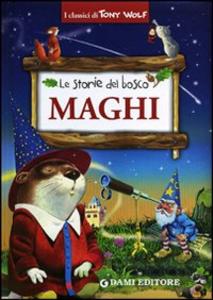 Libro Maghi. Le storie del bosco Tony Wolf , Elisa Prati 0