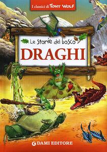 Foto Cover di Draghi. Le storie del bosco, Libro di Tony Wolf,Peter Holeinone, edito da Dami Editore 0