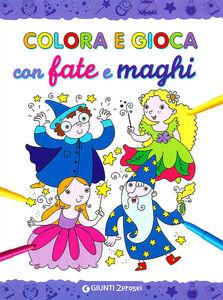 Foto Cover di Colora e gioca con le fate e i maghi, Libro di  edito da Giunti Junior