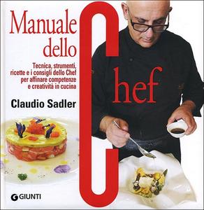 Libro Manuale dello chef. Tecnica, strumenti, ricette. I consigli dello chef per affinare competenze e creatività in cucina Claudio Sadler 0