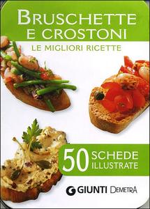 Libro Bruschette e crostoni. Le migliori ricette. 50 schede illustrate