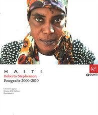 Haiti. Roberto Stephenson. Fotografie 2000-2010. Catalogo della mostra(Lugano, 2 ottobre 2011-26 febbraio 2012. Torino, 23 marzo-27 maggio 2012)