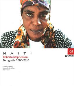 Libro Haiti. Roberto Stephenson. Fotografie 2000-2010. Catalogo della mostra(Lugano, 2 ottobre 2011-26 febbraio 2012. Torino, 23 marzo-27 maggio 2012) Roberto Stephenson 0