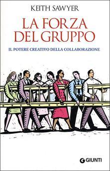 La forza del gruppo. Il potere creativo della collaborazione.pdf