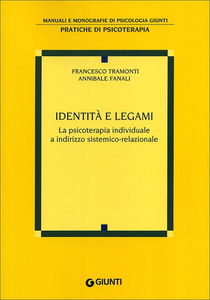 Libro Identità e legami. La psicoterapia individuale a indirizzo sistemico-relazionale Francesco Tramonti , Annibale Fanali