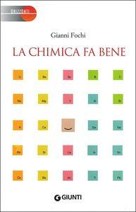 Libro La chimica fa bene Gianni Fochi
