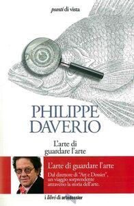 Foto Cover di L' arte di guardare l'arte, Libro di Philippe Daverio, edito da Giunti Editore 0