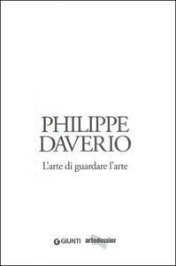 Foto Cover di L' arte di guardare l'arte, Libro di Philippe Daverio, edito da Giunti Editore 1