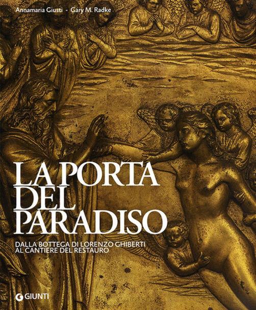 La porta del paradiso. Dalla bottega di Ghiberti al cantiere del restauro