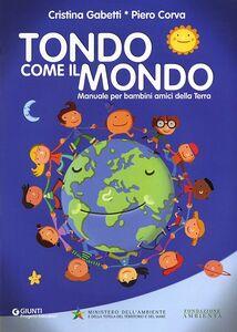 Libro Tondo come il mondo. Manuale per bambini amici della Terra Cristina Gabetti , Piero Corva