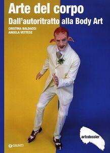 Foto Cover di Arte del corpo. Dall'autoritratto alla body art, Libro di Cristina Baldacci,Angela Vettese, edito da Giunti Editore