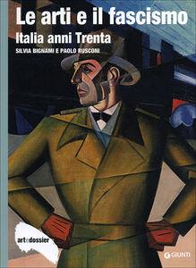 Libro Le arti e il fascismo. Italia anni Trenta Silvia Bignami , Paolo Rusconi