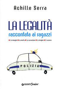 Libro La legalità raccontata ai ragazzi. Le indagini. La mafia. La corruzio ne. Le droghe. Il carcere Achille Serra