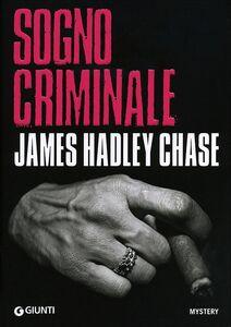 Foto Cover di Sogno criminale, Libro di James Hadley Chase, edito da Giunti Editore