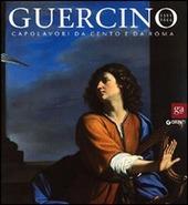 Guercino 1591-1666. Capolavori da Cento e da Roma. Catalogo della mostra (Roma, 16 dicembre 2011-29 aprile 2012)