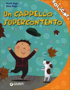 Foto Cover di Un cappello supercontento, Libro di Maria Vago, edito da Giunti Kids 0