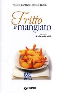 Libro Fritto e mangiato Annalisa Barbagli , Stefania A. Barzini