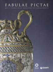 Fabulae Pictae. Miti e storie nelle maioliche del Rinascimento. Catalogo della mostra (Firenze, 16 maggio-16 settembre 2012)