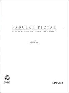 Libro Fabulae Pictae. Miti e storie nelle maioliche del Rinascimento. Catalogo della mostra (Firenze, 16 maggio-16 settembre 2012). Ediz. illustrata  1
