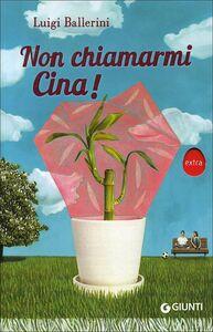 Foto Cover di Non chiamarmi Cina!, Libro di Luigi Ballerini, edito da Giunti Editore