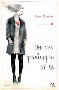 Un uso qualunque di te - Sara Rattaro - ebook