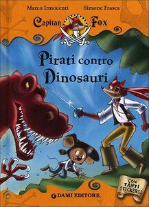 Libro Pirati contro dinosauri. Capitan Fox. Con adesivi Marco Innocenti , Simone Frasca 0