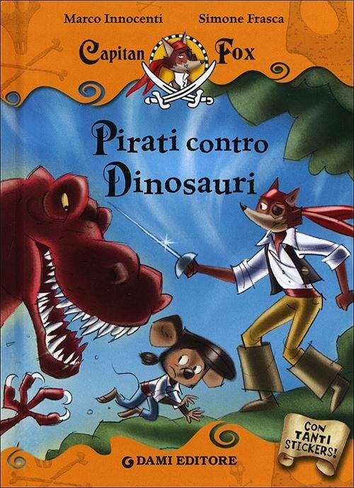 Pirati contro dinosauri. Capitan Fox. Con adesivi