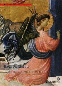 Libro Bagliori dorati. Il Gotico Internazionale a Firenze 1375-1440. Catalogo della mostra (Firenze, 19 giugno-4 novembre 2012)  0