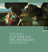Tiziano e la nascita del paesaggio moderno. Catalogo della mostra (Milano, 16 febbraio-20 maggio 2012)