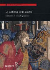 La Galleria degli arazzi. Epifanie di tessuti preziosi. Catalogo della mostra (Firenze, 20 marzo-3 giugno 2012)