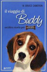 Libro Il viaggio di Buddy. Un'altra storia per umani W. Bruce Cameron