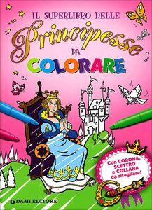 Libro Il superlibro delle principesse da colorare. Con gadget Silvia D'Achille , Tony Wolf , Umberto Fizialetti