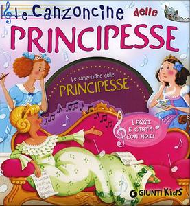 Libro Le canzoncine delle principesse. Leggi e canta con noi. Con CD Audio Silvia D'Achille , Patrizia Nencini