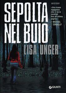 Foto Cover di Sepolta nel buio, Libro di Lisa Unger, edito da Giunti Editore