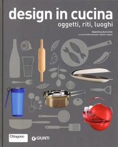 Libro Design in cucina. Oggetti, riti, luoghi Valentina Auricchio 0
