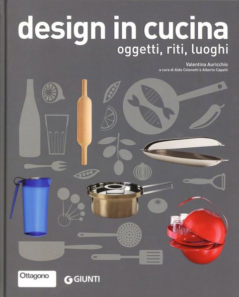 Design in cucina. Oggetti, riti, luoghi