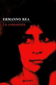 Libro La comunista. Due storie napoletane Ermanno Rea
