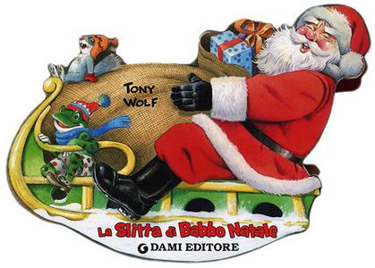 Libro La slitta di Babbo Natale. Ediz. illustrata Tony Wolf