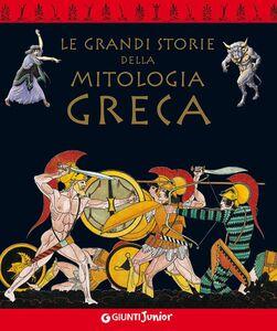 Foto Cover di Le grandi storie della mitologia greca, Libro di Renato Caporali, edito da Giunti Junior