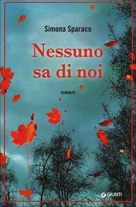 Foto Cover di Nessuno sa di noi, Libro di Simona Sparaco, edito da Giunti Editore