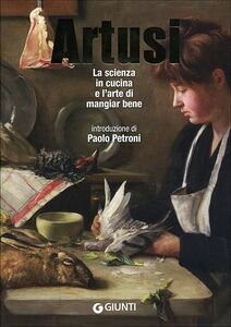 Foto Cover di La scienza in cucina e l'arte di mangiar bene, Libro di Pellegrino Artusi, edito da Giunti Editore