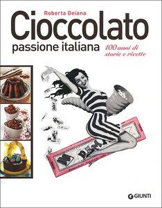 Foto Cover di Cioccolato passione italiana. 100 anni di storie e ricette, Libro di Roberta Deiana, edito da Giunti Editore 0