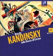 Wassily Kandinsky dalla Russia all'Europa. Catalogo della mostra (Pisa, 13 ottobre 2012-3 febbraio 2013)