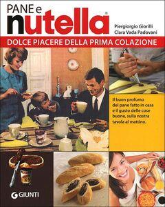Libro Pane e Nutella. Dolce piacere della prima colazione Piergiorgio Giorilli , Clara Vada Padovani , Gigi Padovani