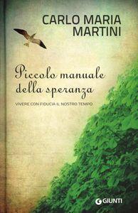 Libro Piccolo manuale della speranza. Vivere con fiducia il nostro tempo Carlo Maria Martini