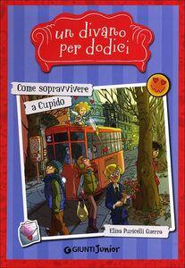 Foto Cover di Come sopravvivere a Cupido. Un divano per dodici, Libro di Elisa Puricelli Guerra, edito da Giunti Junior
