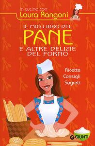 Libro Il mio libro del pane e altre delizie del forno. Ricette, consigli, segreti Laura Rangoni 0